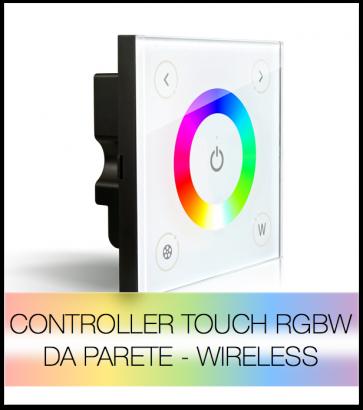Controller RGBW touch da parete - Wireless + Centralina 20A + Telecomando V4 IN OMAGGIO