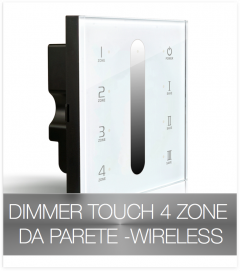 Dimmer touch da parete - Wireless 4 ZONE + Centralina 12A o 20A