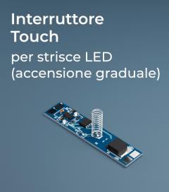 Dimmer Touch per Strisce LED - Accensione Graduale