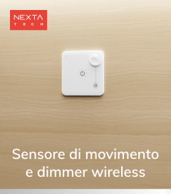 Sensore Wireless di movimento e luminosità  - Funzione ON/OFF e Dimmer - Nexta