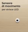Sensore di Presenza - Interruttore esterno per Strisce LED